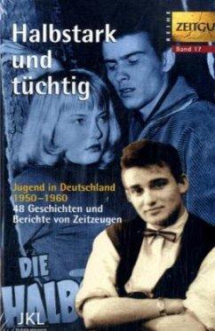 Halbstark und tüchtig. Jugend in Deutschland 1950-1960