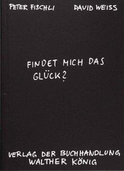 Findet mich das Glück? - Fischli, Peter; Weiss, David