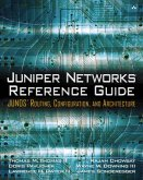 Juniper Networks Reference Guide: Junos Routing, Configuration, and Architecture: Junos Routing, Configuration, and Architecture