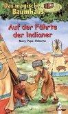 Auf der Fährte der Indianer / Das magische Baumhaus Bd.16