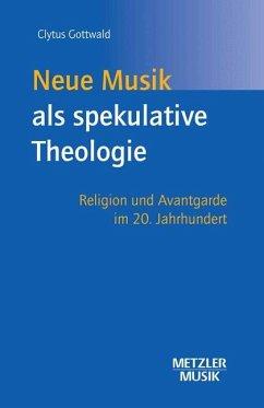 Neue Musik als spekulative Theologie - Gottwald, Clytus