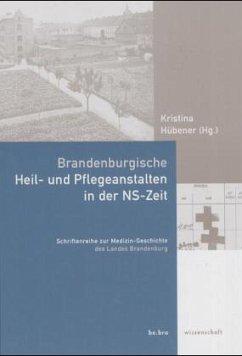Brandenburgische Heil- und Pflegeanstalten in der NS-Zeit - Hübener, Kristina (Hrsg.)
