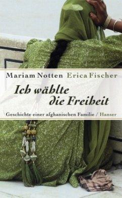 Ich wählte die Freiheit - Fischer, Erica; Notten, Mariam