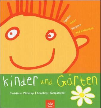 Kinder und Gärten - Kompatscher, Anneliese; Widmayr, Christiane