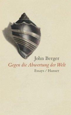 Gegen die Abwertung der Welt - Berger, John