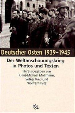 Deutscher Osten 1939 - 1945 - Mallmann, Klaus-Michael / Pyta, Wolfram / Rieß, Volker (Hgg.)