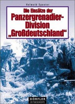 Die Einsätze der Panzergrenadierdivision Großdeutschland - Spaeter, Helmuth