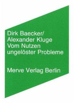 Vom Nutzen ungelöster Probleme - Baecker, Dirk; Kluge, Alexander
