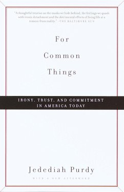 For Common Things: Irony, Trust, and Commitment in America Today - Purdy, Jedediah