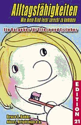 Alltagsfähigkeiten. Wie mein Kind lernt zurecht zu kommen - Baker, Bruce L.; Brightman, Alan J.