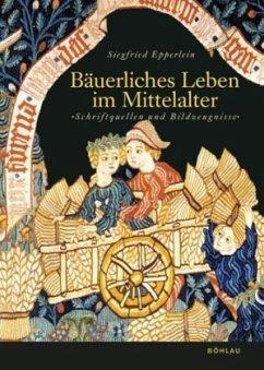 Bäuerliches Leben im Mittelalter - Epperlein, Siegfried