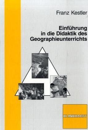 Einführung in die Didaktik des Geographieunterrichts - Kestler, Franz