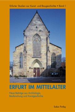 Erfurt im Mittelalter. Neue Beiträge aus Archäo...