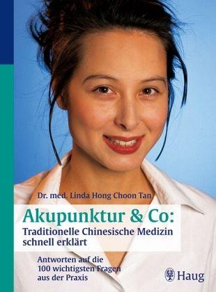 Akupunktur & Co: Traditionelle Chinesische Medizin schnell erklärt - Tan, Linda H