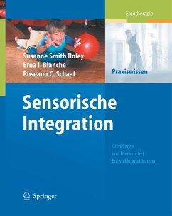 Sensorische Integration - Roley, Susanne Smith; Blanche, Erna I.; Schaaf, Roseann C.
