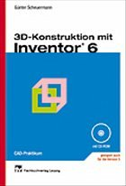 3D-Konstruktion mit Inventor 6, m. CD-ROM - Scheuermann, Günter