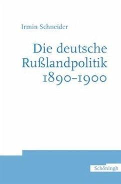 Die deutsche Russlandpolitik 1890-1900 - Schneider, Irmin