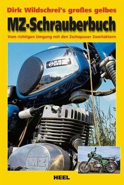 Dirk Wildschrei's großes gelbes MZ-Schrauberbuch - Wildschrei, Dirk