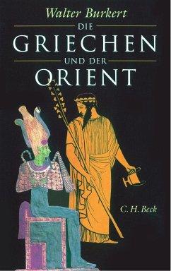 Die Griechen und der Orient - Burkert, Walter
