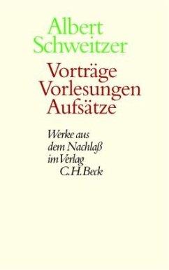 Vorträge, Vorlesungen, Aufsätze / Werke aus dem Nachlaß - Schweitzer, Albert