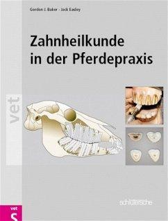 Zahnheilkunde in der Pferdepraxis - Baker, Gordon J. / Easley, Jack