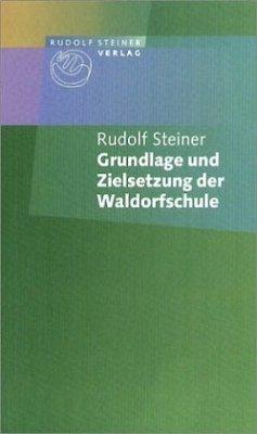 Grundlage und Zielsetzung der Waldorfschule - Steiner, Rudolf