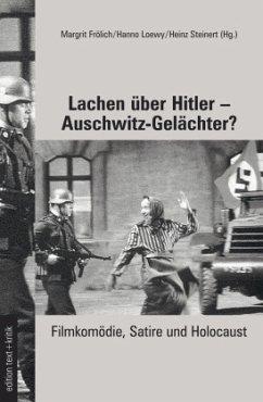 Lachen über Hitler - Auschwitz-Gelächter? - Frölich, Margrit / Loewy, Hanno / Steinert, Heinz (Hgg.)