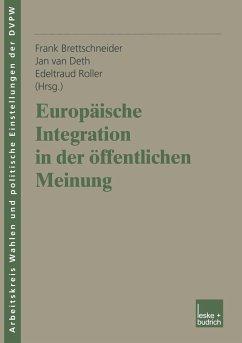 Europäische Integration in der öffentlichen Meinung - Brettschneider, Frank / Deth, Jan van / Roller, Edeltraud (Hgg.)