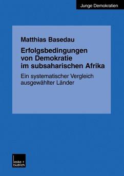 Erfolgsbedingungen von Demokratie im subsaharischen Afrika - Basedau, Matthias