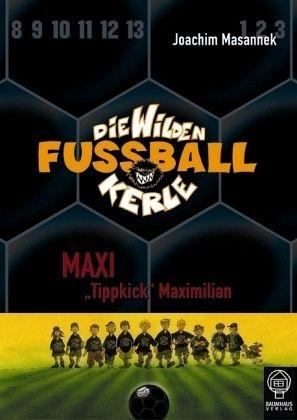 Maxi Tippkick Maximilian / Die Wilden Fußballkerle Bd.7