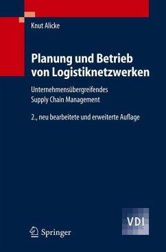 Planung und Betrieb von Logistiknetzwerken - Alicke, Knut