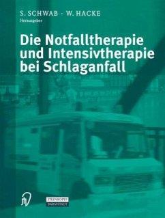 Die Notfalltherapie und Intensivtherapie bei Schlaganfall - Schwab, S. / Hacke, W. (Hgg.)