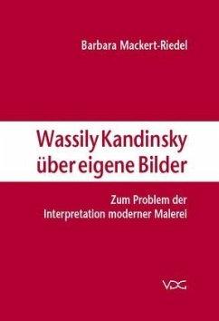 Wassily Kandinsky über eigene Bilder - Mackert-Riedel, Barbara