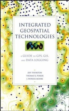 Integrated Geospatial Technologies: A Guide to GPS, GIS, and Data Logging - Thurston, Jeff;Poiker, Thomas K.;Moore, J. Patrick