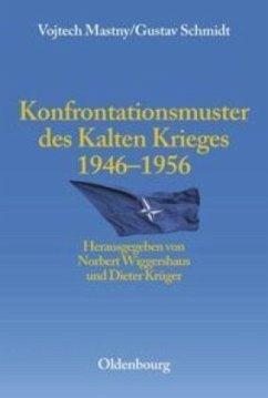 Konfrontationsmuster des Kalten Krieges 1946 - 1956 - Mastny, Vojtech; Schmidt, Gustav