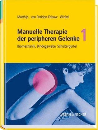 Manuelle Therapie der peripheren Gelenke Bd. 1 - Matthijs, Omer; Paridon-Edauw, Didi van; Winkel, Dos