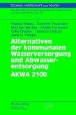Alternativen der kommunalen Wasserversorgung und Abwasserentsorgung AKWA 2100