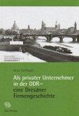 Als privater Unternehmer in der DDR - eine Dresdner Firmengeschichte