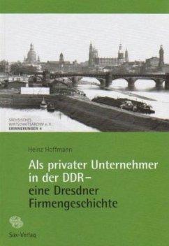 Als privater Unternehmer in der DDR - eine Dresdner Firmengeschichte - Hoffmann, Heinz