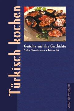 Türkisch kochen - Yalkut, Banu; Breddermann, Hanjo
