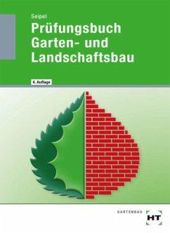 Prüfungsbuch Garten- und Landschaftsbau - Seipel, Holger
