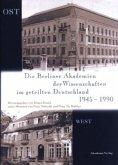 Die Berliner Akademien der Wissenschaften im geteilten Deutschland 1945 - 1990