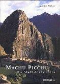 Machu Picchu. Die Stadt des Friedens