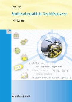 Betriebswirtschaftliche Geschäftsprozesse - Industrie - Speth, Hermann;Hug, Hartmut