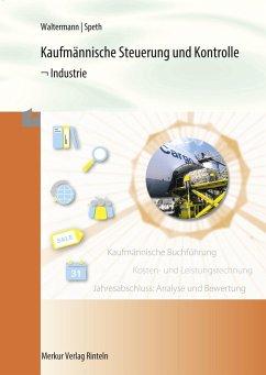 Kaufmännische Steuerung und Kontrolle - Industrie - Waltermann, Aloys;Speth, Hermann