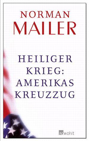 Heiliger Krieg: Amerikas Kreuzzug - Mailer, Norman