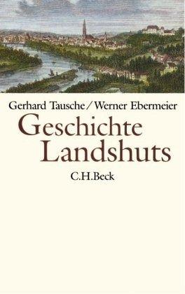 Geschichte Landshuts - Tausche, Gerhard; Ebermeier, Werner