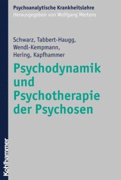 Psychodynamik und Psychotherapie der Psychosen - Schwarz, Frank;Tabbert-Haugg, Christine;Wendl-Kempmann, Gertrud