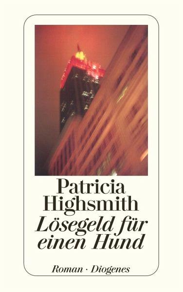 Lösegeld für einen Hund - Highsmith, Patricia