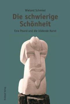 Ezra Pound Studien / Die schwierige Schönheit -...